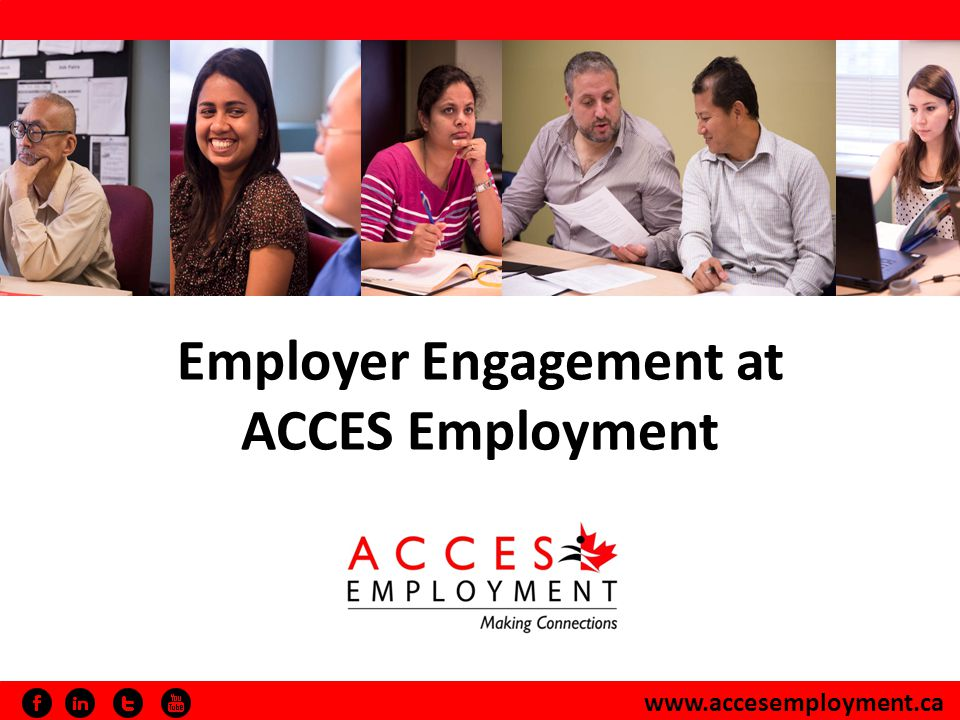 www.accesemployment.ca Engage Program Advisory Committees Our program advisory committees allow input from employers to be integrated into overall activities Committees are voluntary, include senior level professionals, successful program alumni, academic providers and consultants ACCES has seven advisory committees, with 60 members representing 40 different employers