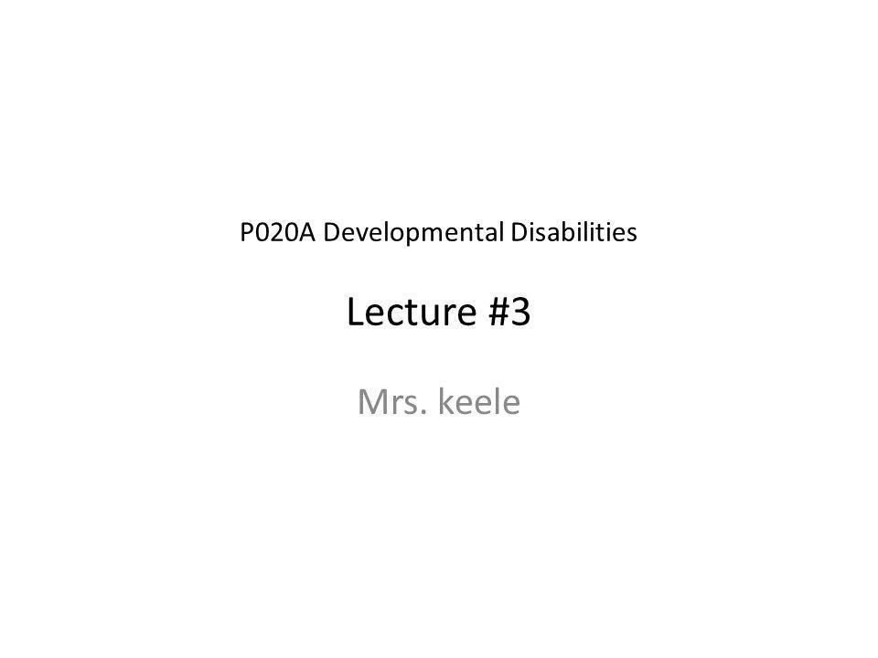 P020A Developmental Disabilities Lecture #3 Mrs. keele