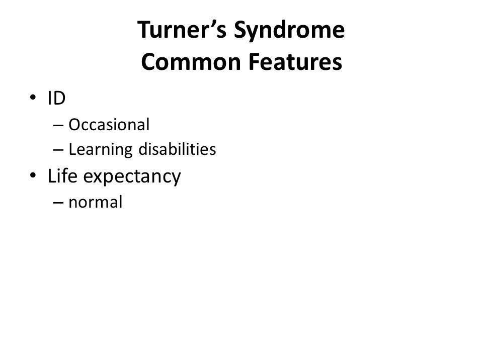 Turners Syndrome Common Features ID – Occasional – Learning disabilities Life expectancy – normal