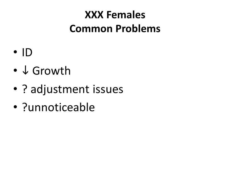 XXX Females Common Problems ID Growth ? adjustment issues ?unnoticeable