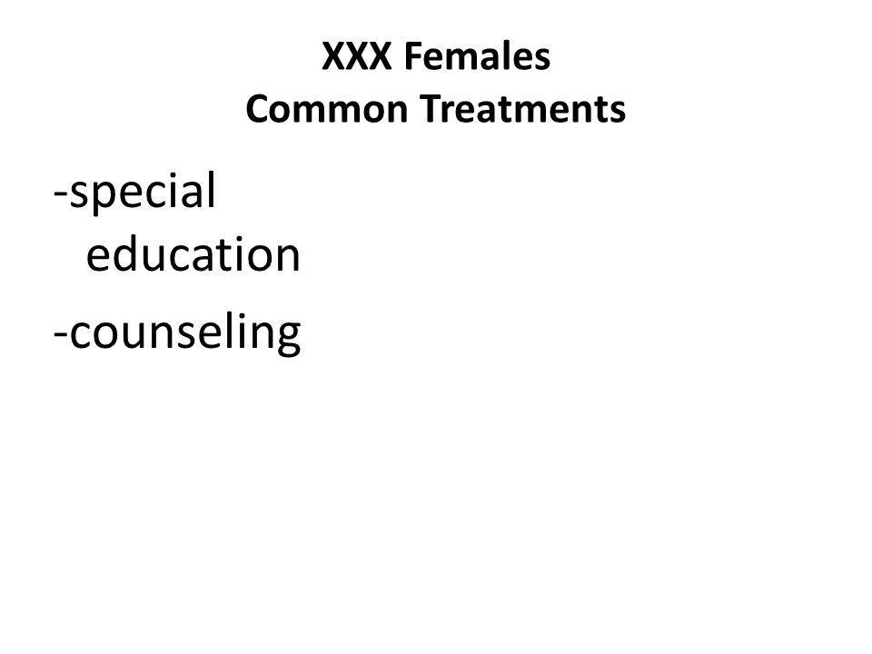 XXX Females Common Treatments -special education -counseling
