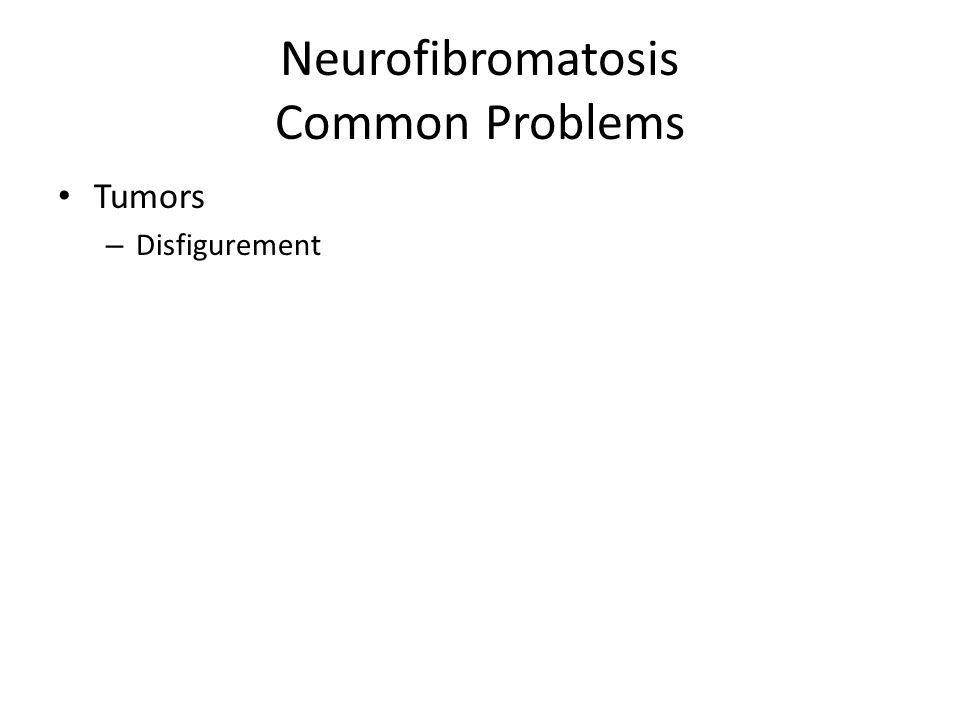 Neurofibromatosis Common Problems Tumors – Disfigurement