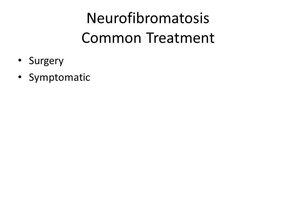 Neurofibromatosis Common Treatment Surgery Symptomatic