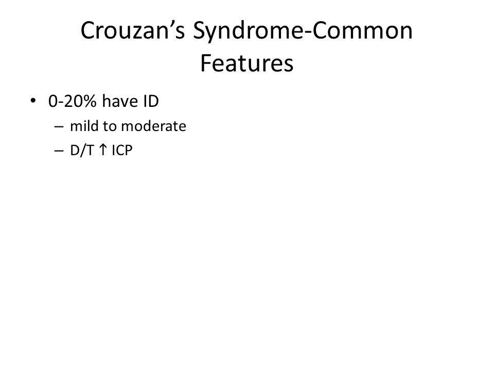 Crouzans Syndrome-Common Features 0-20% have ID – mild to moderate – D/T ICP
