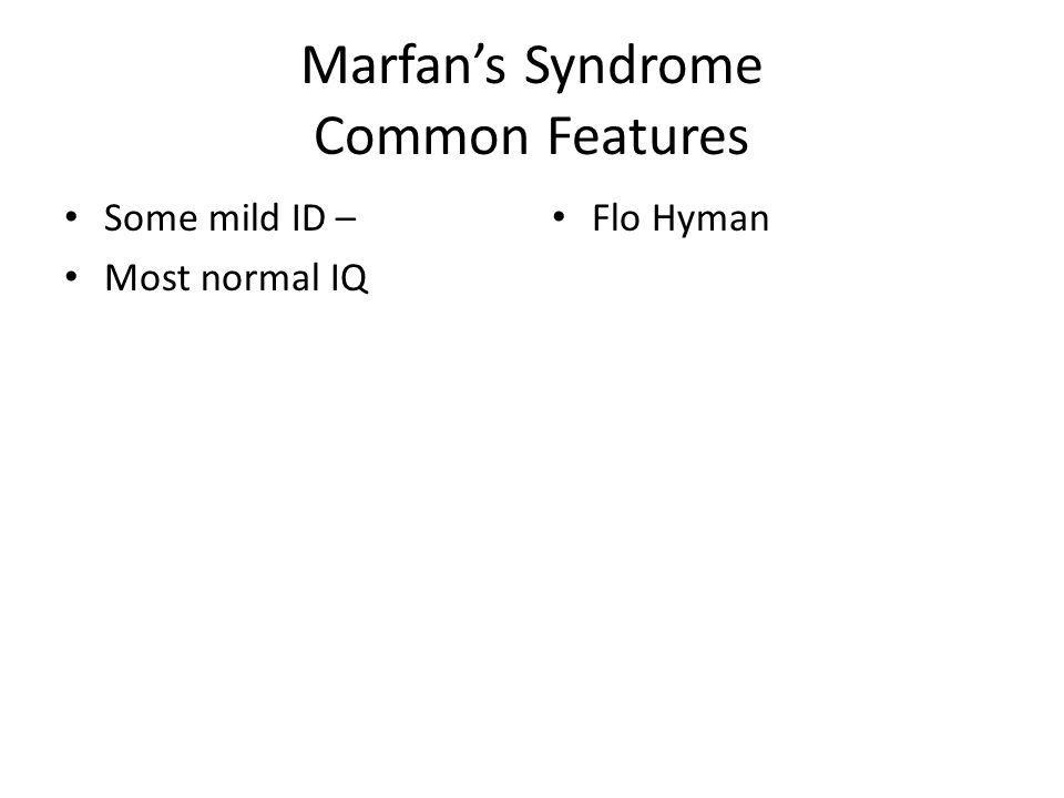 Marfans Syndrome Common Features Some mild ID – Most normal IQ Flo Hyman