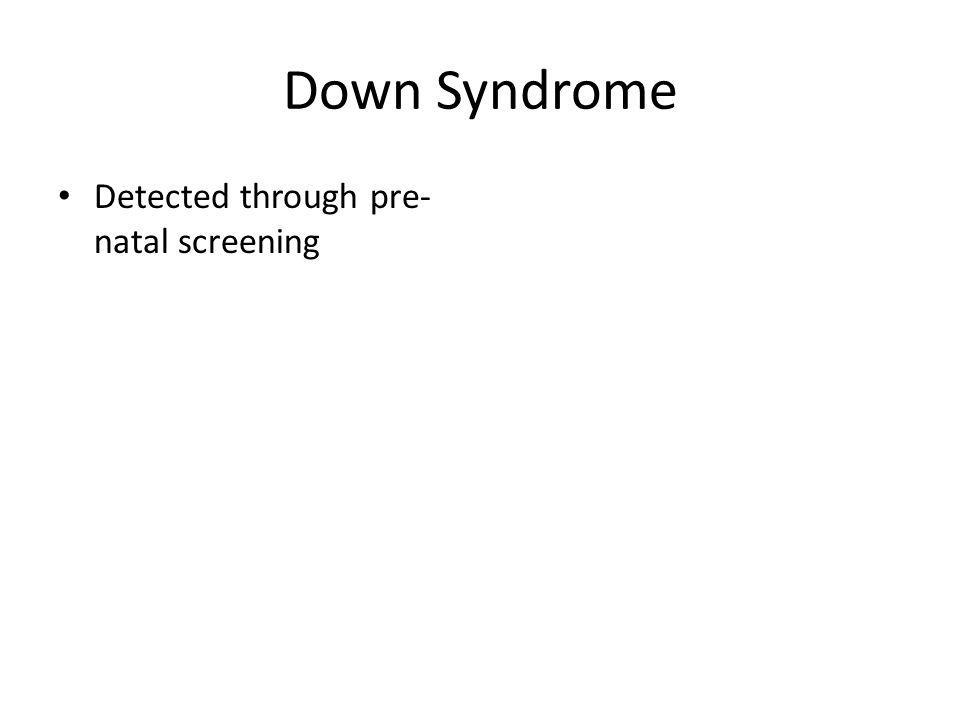 Down Syndrome Detected through pre- natal screening