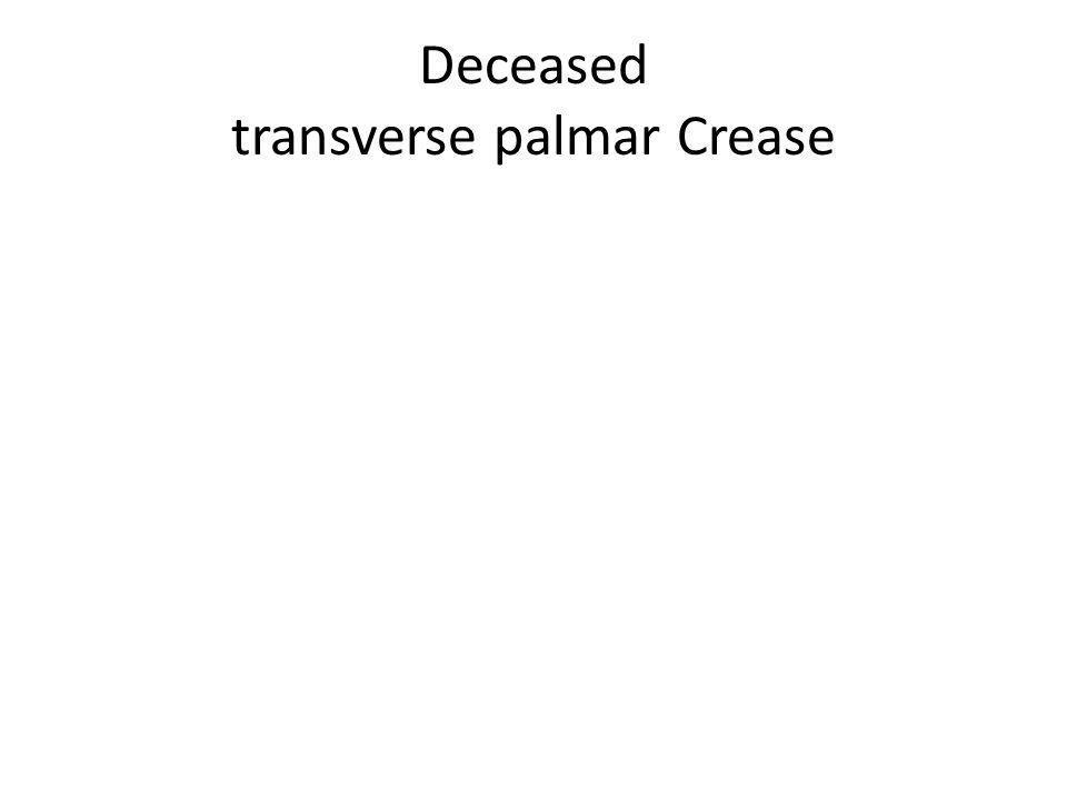 Deceased transverse palmar Crease