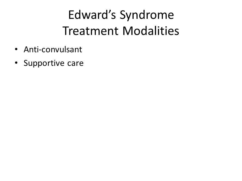 Edwards Syndrome Treatment Modalities Anti-convulsant Supportive care