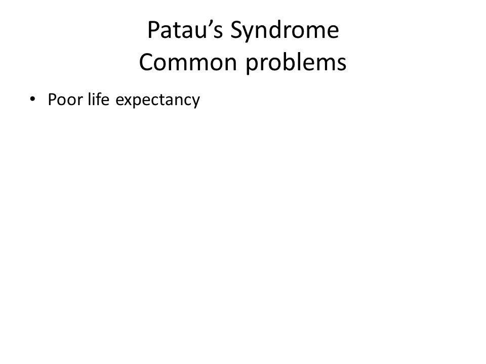 Pataus Syndrome Common problems Poor life expectancy