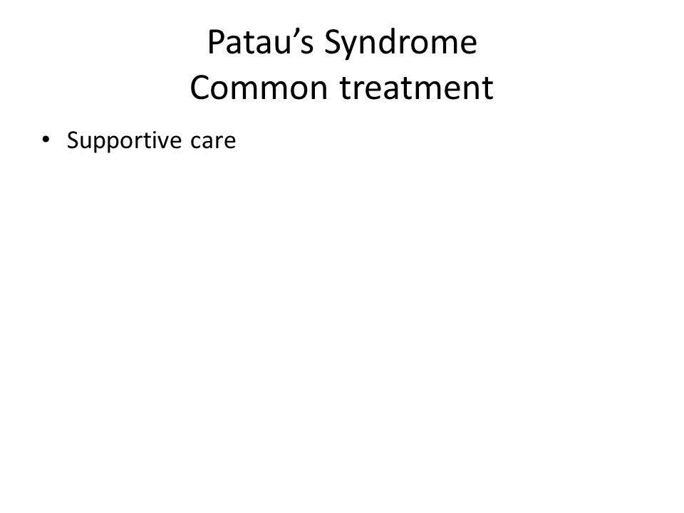 Pataus Syndrome Common treatment Supportive care