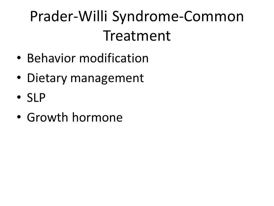 Prader-Willi Syndrome-Common Treatment Behavior modification Dietary management SLP Growth hormone