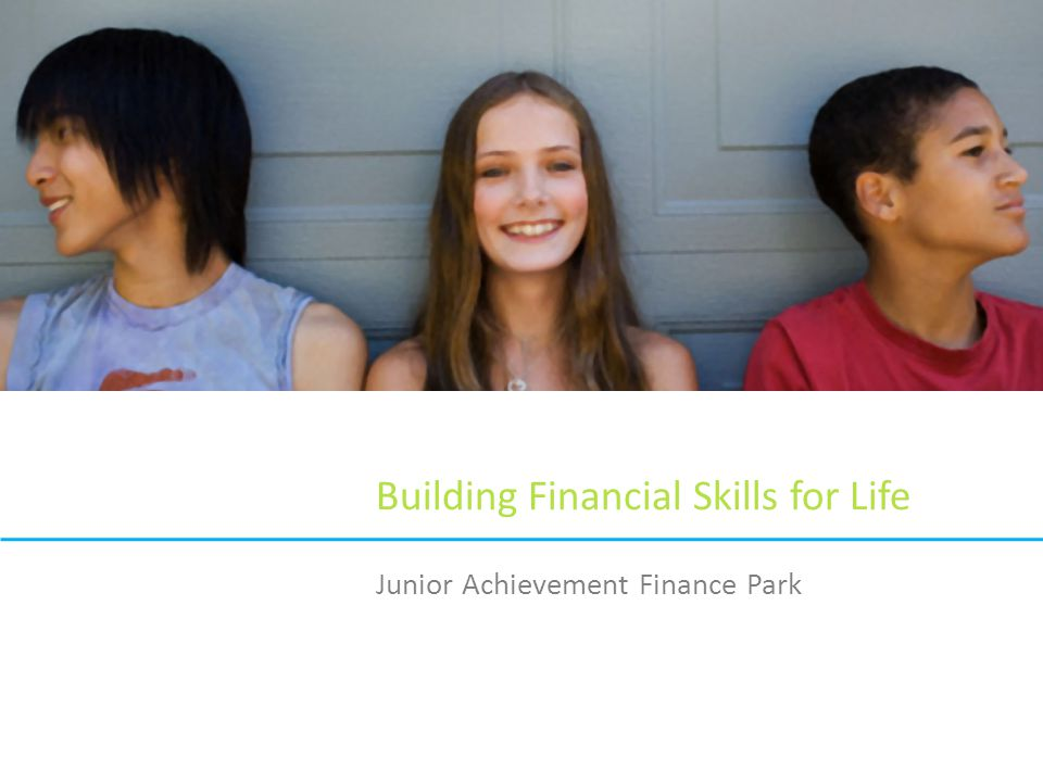 Building Financial Skills for Life Junior Achievement Finance Park