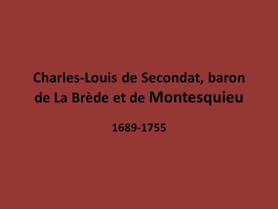 Charles-Louis de Secondat, baron de La Brède et de Montesquieu 1689-1755