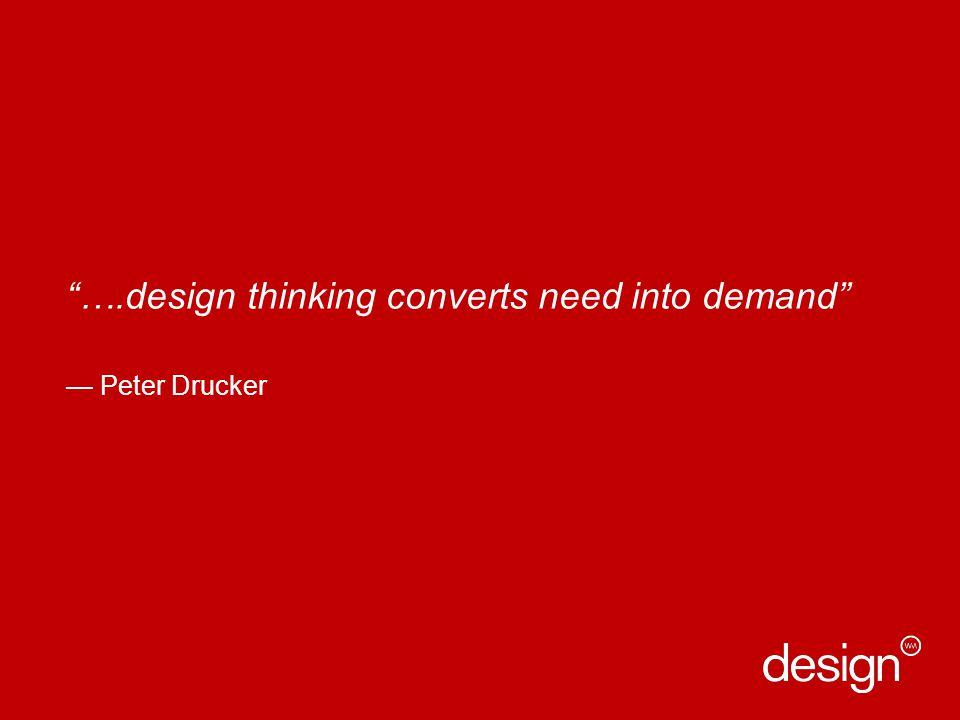 ….design thinking converts need into demand Peter Drucker