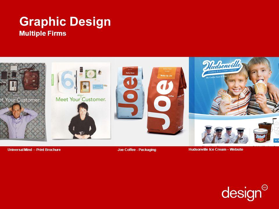 Graphic Design Multiple Firms Apple Retail User Experience Universal Mind – Print Brochure Hudsonville Ice Cream – Website Joe Coffee - Packaging