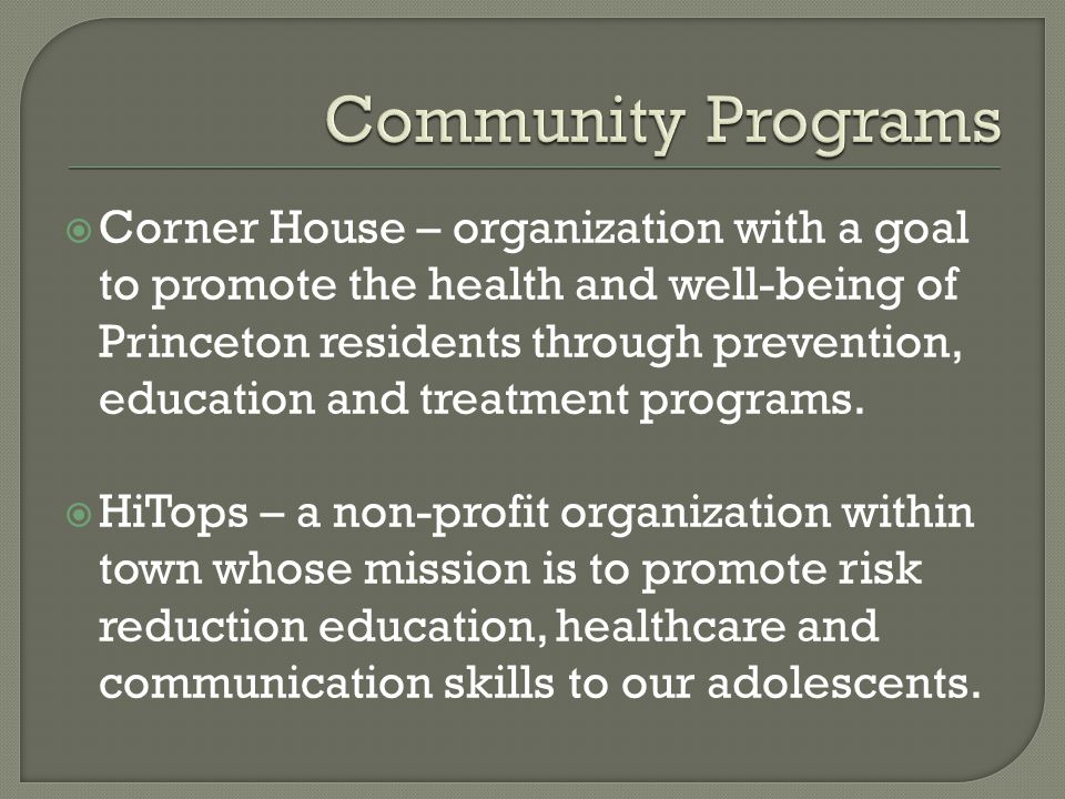 Corner House – organization with a goal to promote the health and well-being of Princeton residents through prevention, education and treatment programs.
