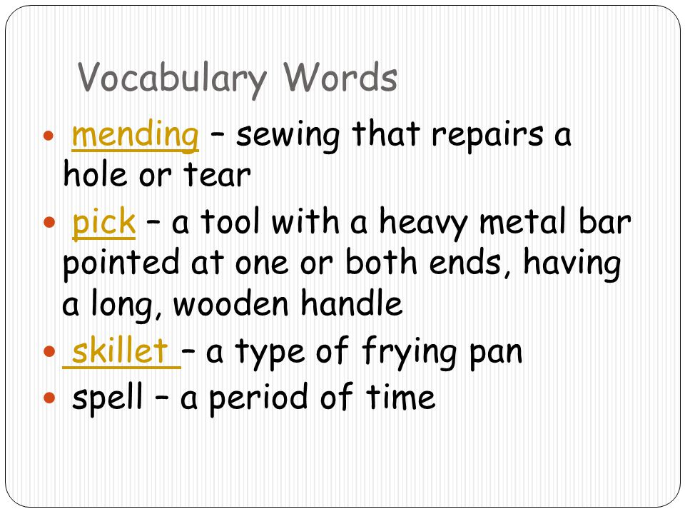 Vocabulary Words mending – sewing that repairs a hole or tear mending pick – a tool with a heavy metal bar pointed at one or both ends, having a long,