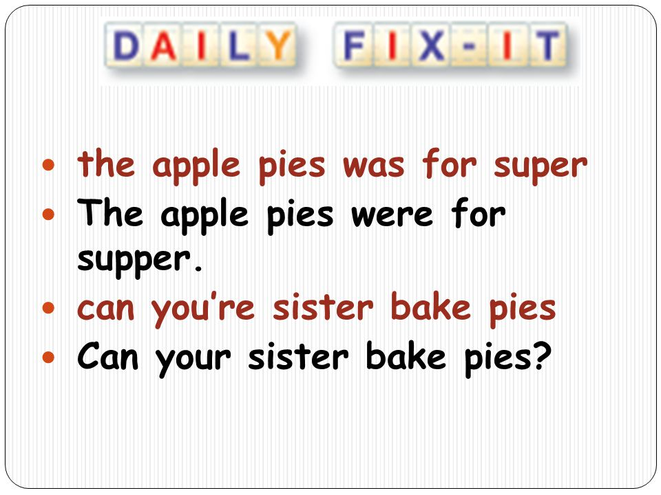 the apple pies was for super The apple pies were for supper. can youre sister bake pies Can your sister bake pies?