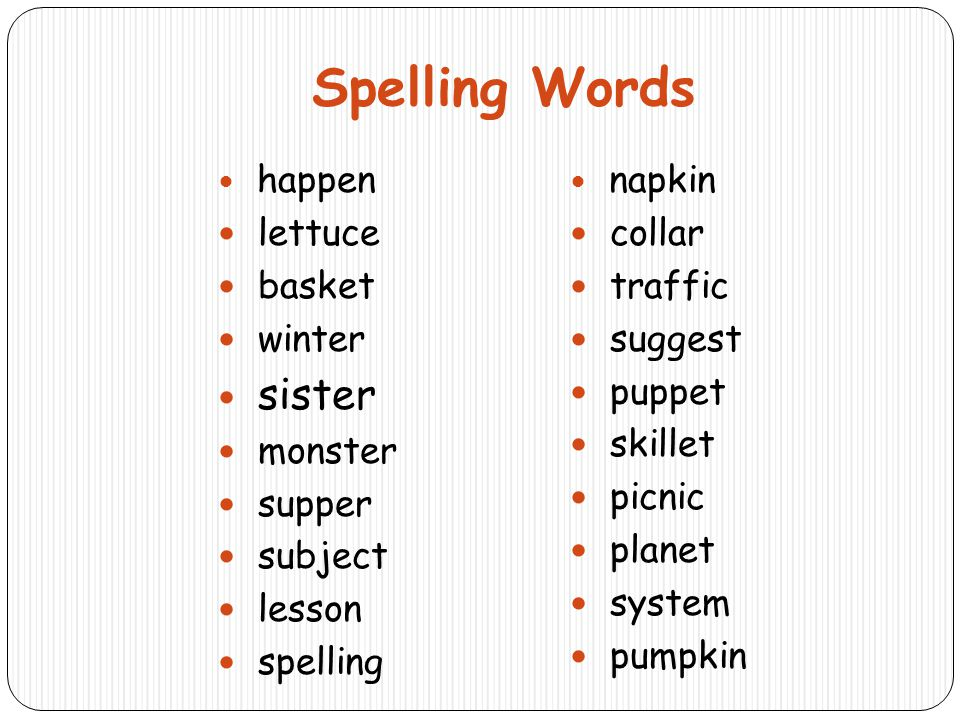 Spelling Words happen lettuce basket winter sister monster supper subject lesson spelling napkin collar traffic suggest puppet skillet picnic planet s