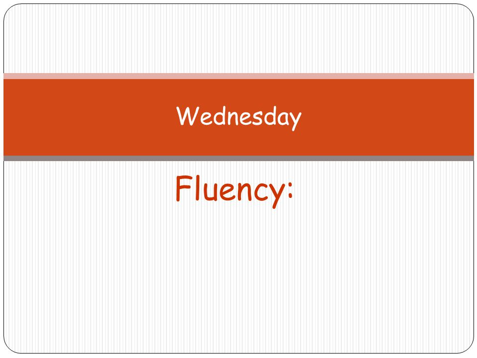 Fluency: Wednesday