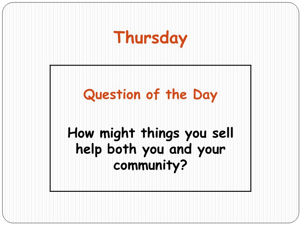 Thursday Question of the Day How might things you sell help both you and your community?