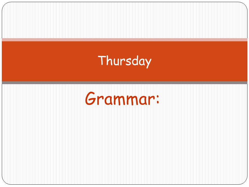 Grammar: Thursday
