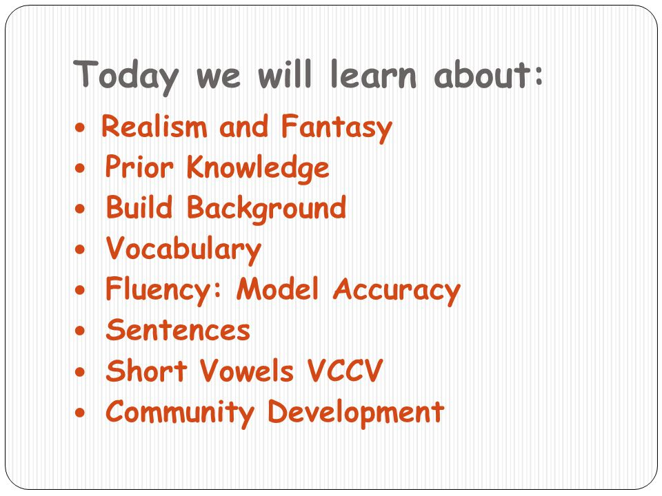 Today we will learn about: Realism and Fantasy Prior Knowledge Build Background Vocabulary Fluency: Model Accuracy Sentences Short Vowels VCCV Communi