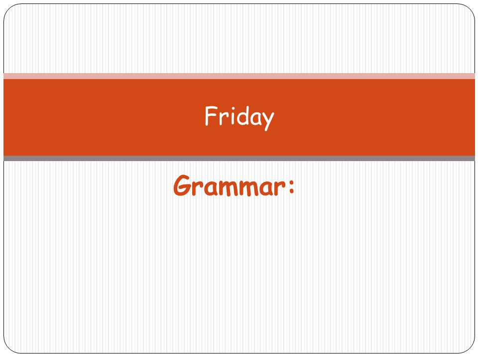 Grammar: Friday