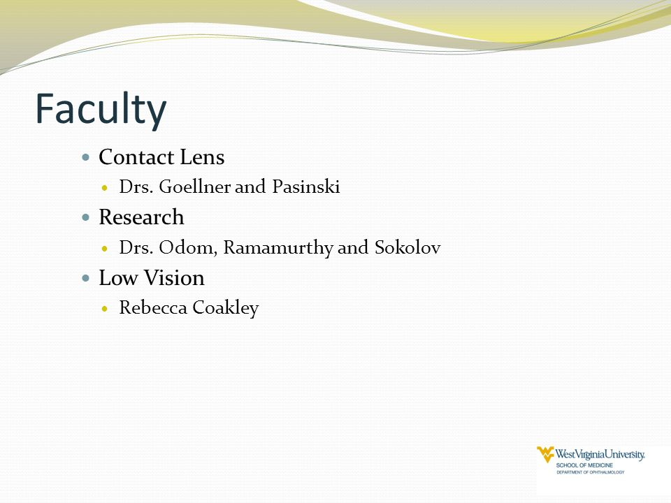 Faculty Contact Lens Drs. Goellner and Pasinski Research Drs. Odom, Ramamurthy and Sokolov Low Vision Rebecca Coakley