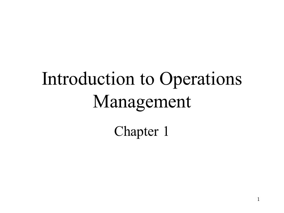 1 Introduction to Operations Management Chapter 1