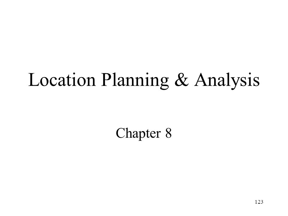 123 Location Planning & Analysis Chapter 8