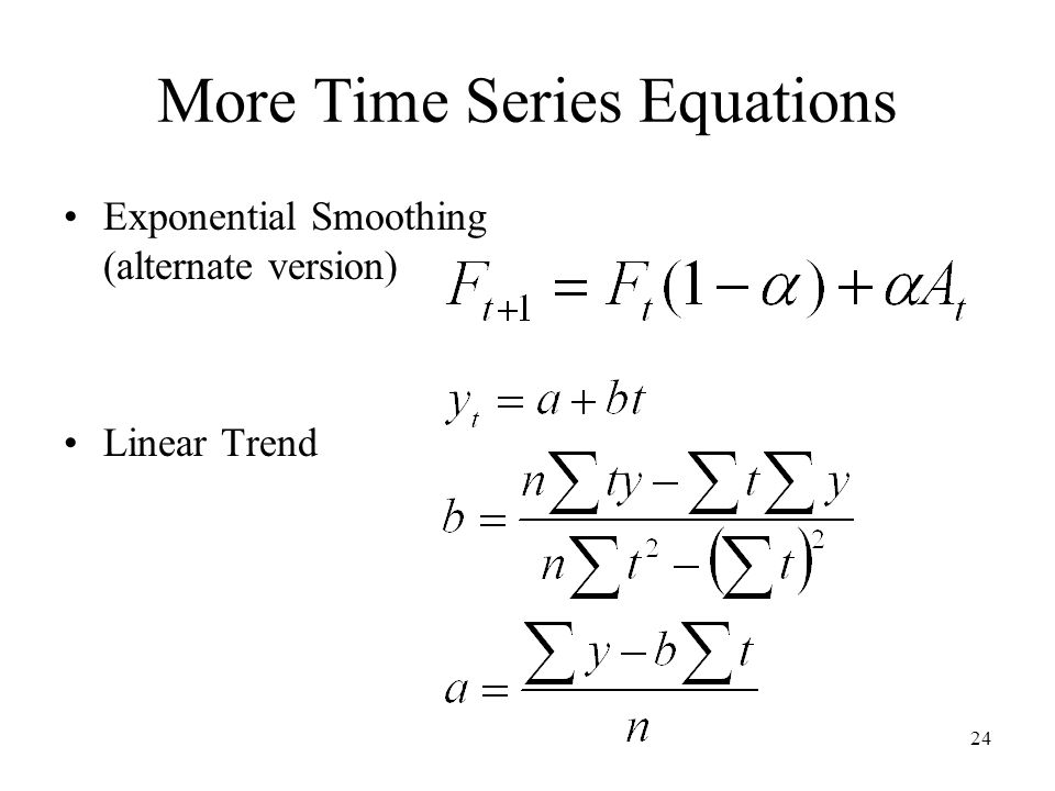 24 More Time Series Equations Exponential Smoothing (alternate version) Linear Trend