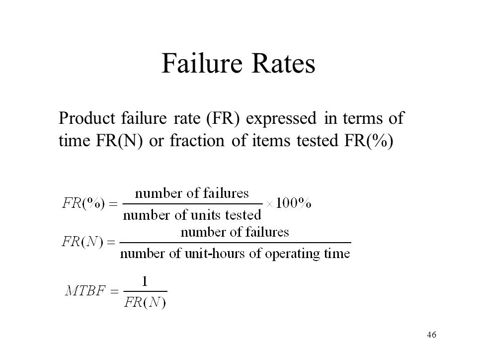 46 Failure Rates Product failure rate (FR) expressed in terms of time FR(N) or fraction of items tested FR(%)