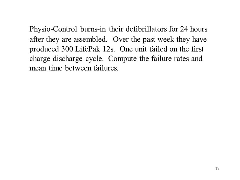 47 Physio-Control burns-in their defibrillators for 24 hours after they are assembled.