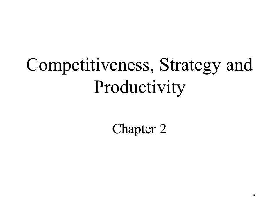 8 Competitiveness, Strategy and Productivity Chapter 2