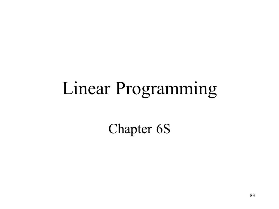 89 Linear Programming Chapter 6S