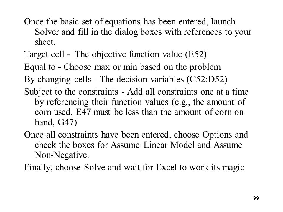 99 Once the basic set of equations has been entered, launch Solver and fill in the dialog boxes with references to your sheet.