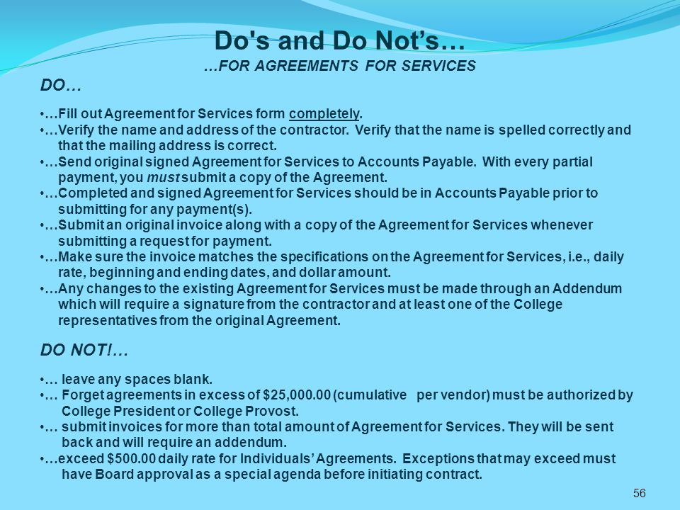 56 Do s and Do Nots… …FOR AGREEMENTS FOR SERVICES DO… …Fill out Agreement for Services form completely.