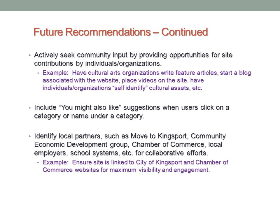 Future Recommendations – Continued Actively seek community input by providing opportunities for site contributions by individuals/organizations.