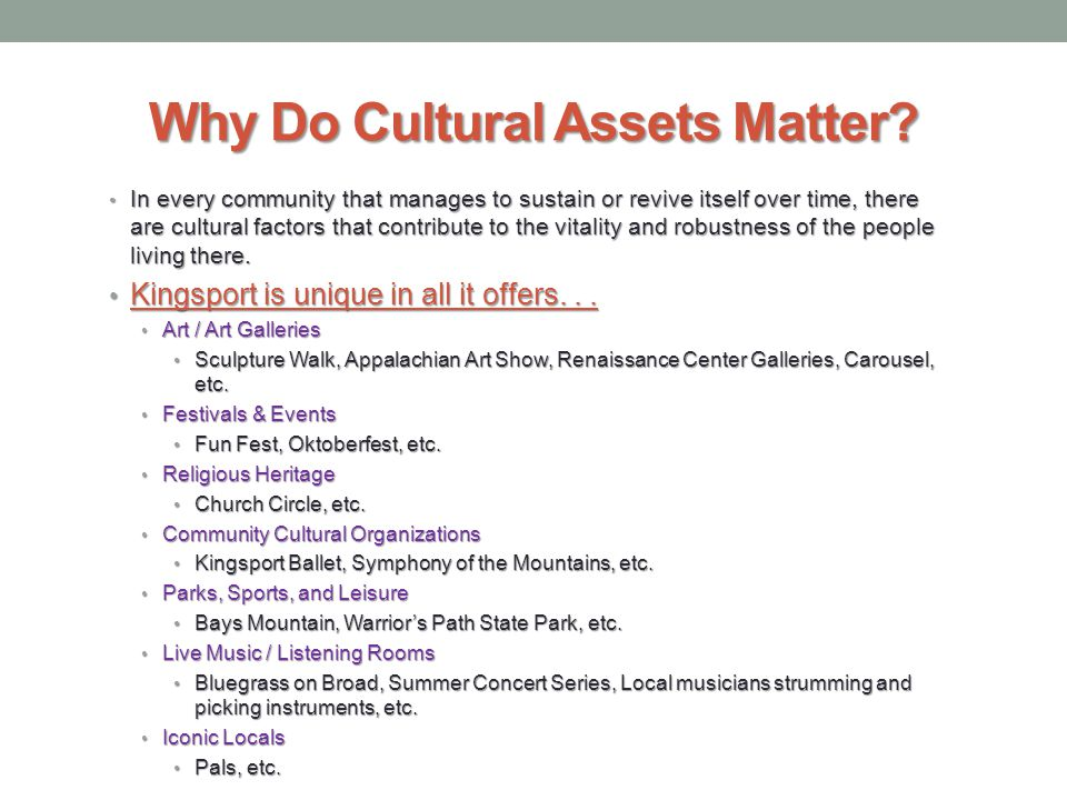 Why Do Cultural Assets Matter? In every community that manages to sustain or revive itself over time, there are cultural factors that contribute to th