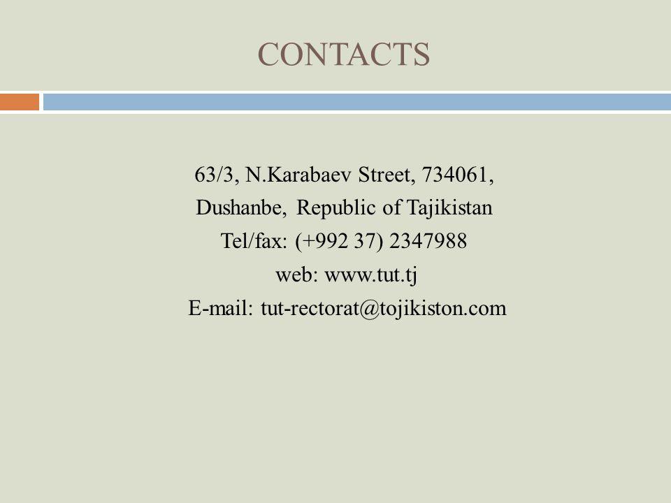 CONTACTS 63/3, N.Karabaev Street, 734061, Dushanbe, Republic of Tajikistan Tel/fax: (+992 37) 2347988 web: www.tut.tj E-mail: tut-rectorat@tojikiston.com