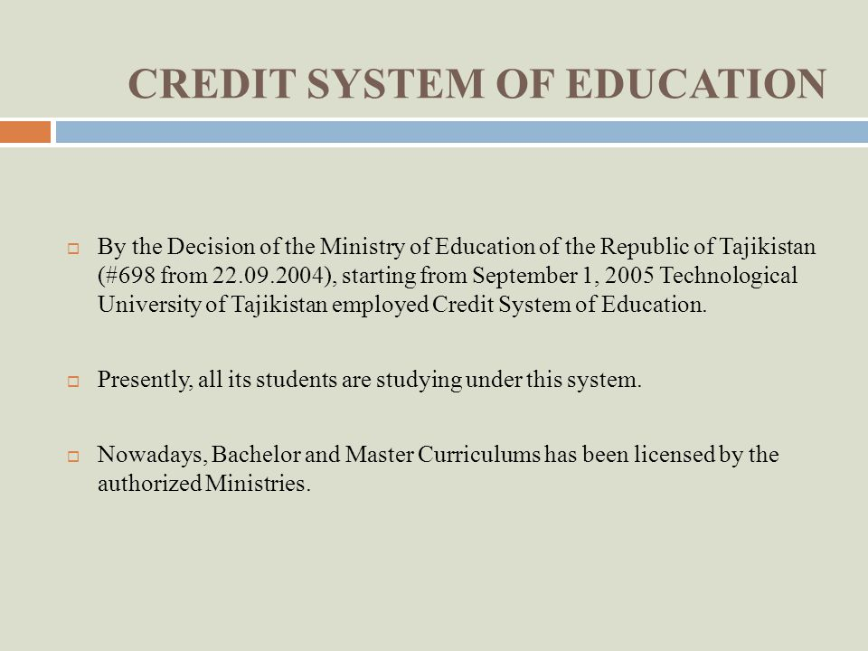 CREDIT SYSTEM OF EDUCATION By the Decision of the Ministry of Education of the Republic of Tajikistan (#698 from 22.09.2004), starting from September