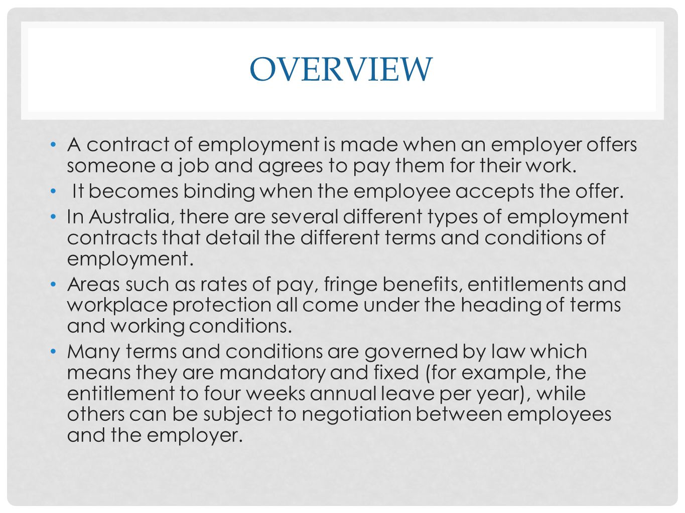 OVERVIEW A contract of employment is made when an employer offers someone a job and agrees to pay them for their work. It becomes binding when the emp