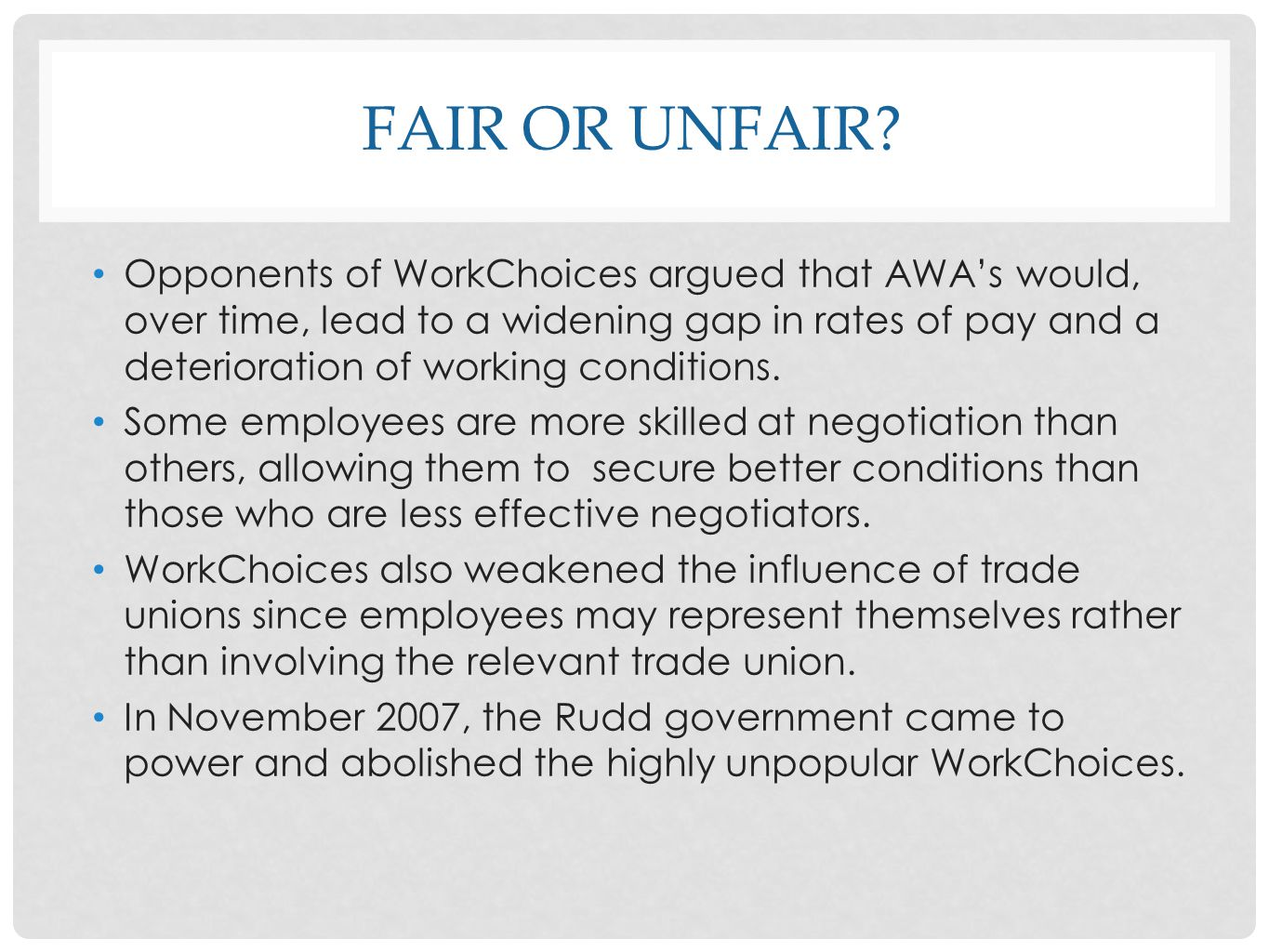 FAIR OR UNFAIR? Opponents of WorkChoices argued that AWAs would, over time, lead to a widening gap in rates of pay and a deterioration of working cond