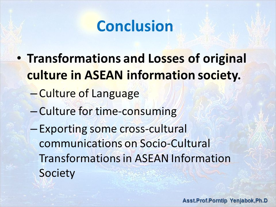 Conclusion Transformations and Losses of original culture in ASEAN information society.
