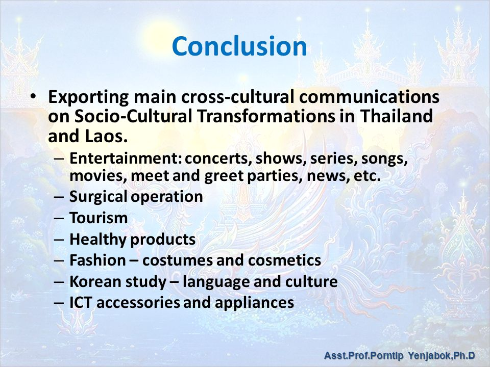 Conclusion Exporting main cross-cultural communications on Socio-Cultural Transformations in Thailand and Laos.