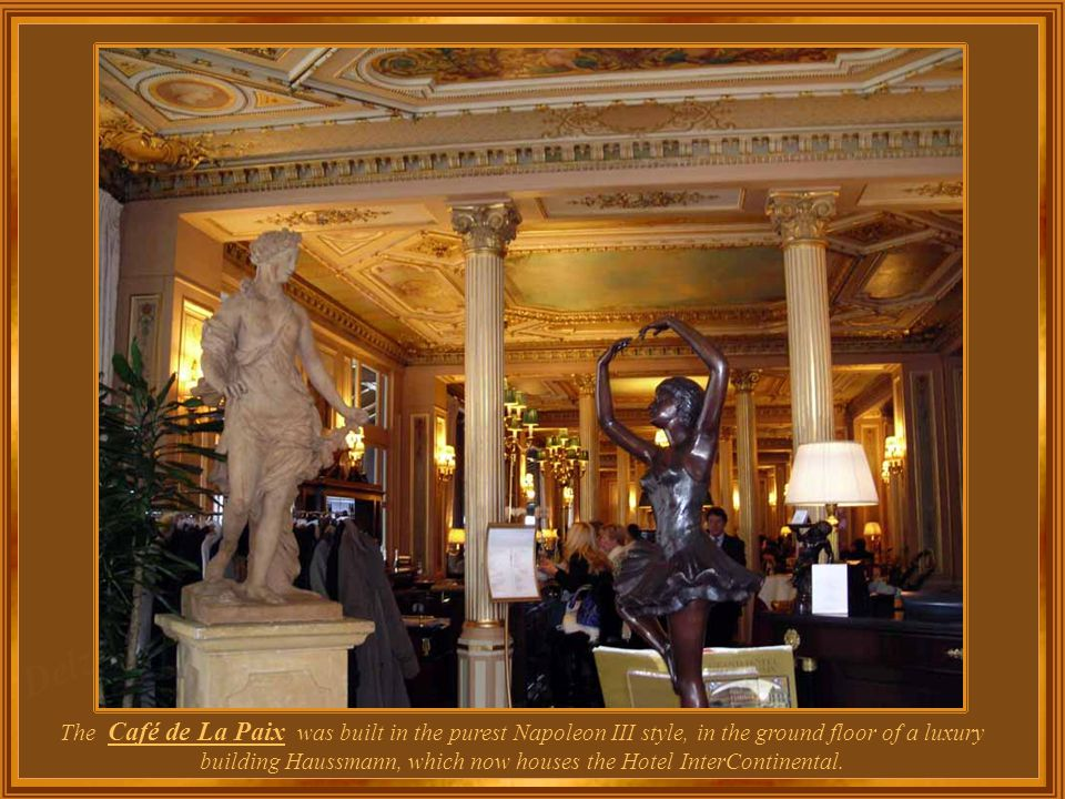 Café de La Paix is located at the Opera square, at angle to the Boulevard des Capucines.
