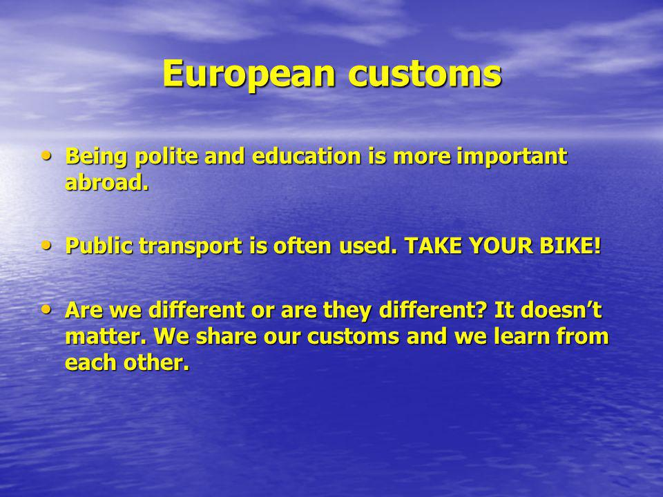 European customs Being polite and education is more important abroad.