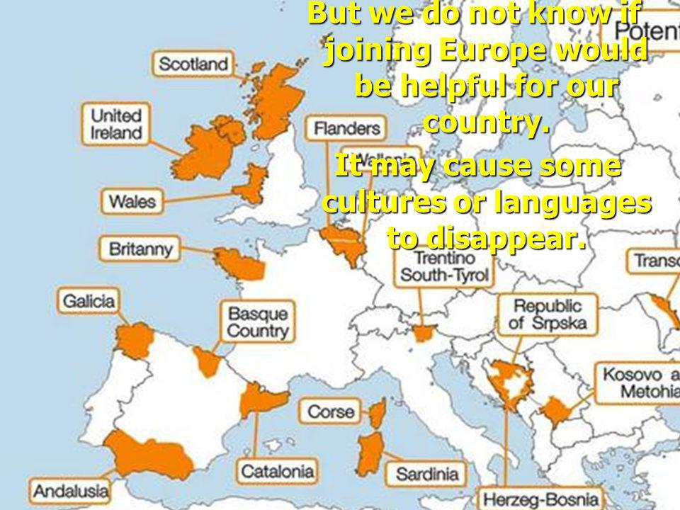 But we do not know if joining Europe would be helpful for our country.