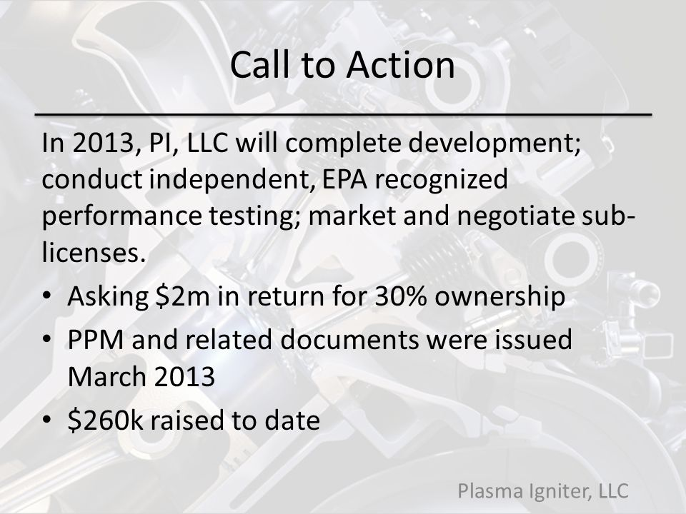 Call to Action In 2013, PI, LLC will complete development; conduct independent, EPA recognized performance testing; market and negotiate sub- licenses.